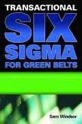 Transactional Six Sigma for Green Belts: Maximizing Service and Manufacturing Processes