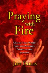Praying with Fire: Learning to Pray with Apostolic Power