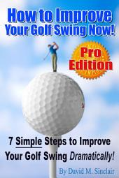 How to Improve Your Golf Swing Now: 7 Simple Steps to Improve Your Golf Swing Dramatically!