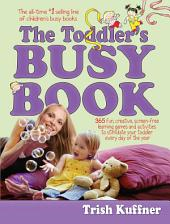 Toddler's Busy Book: 365 Creative Learning Games and Activitied to Keep Your 11/2-to 3 Year Old Busy