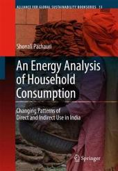 An Energy Analysis of Household Consumption: Changing Patterns of Direct and Indirect Use in India