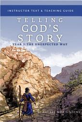 Telling God's Story, Year Three: The Unexpected Way: Instructor Text & Teaching Guide