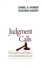 Judgment Calls : Principle and Politics in Constitutional Law: Principle and Politics in Constitutional Law