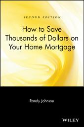 How to Save Thousands of Dollars on Your Home Mortgage: Edition 2