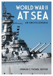 World War II at Sea: An Encyclopedia, Volume 1