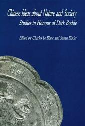 Chinese Ideas About Nature and Society: Studies in Honour of Derk Bodde