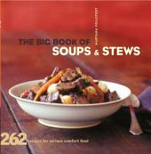 The Big Book of Soups and Stews: 262 Recipes for Serious Comfort Food
