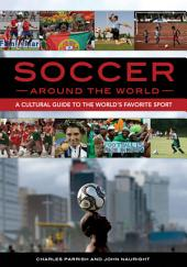 Soccer around the World: A Cultural Guide to the World's Favorite Sport