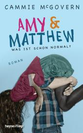 Amy & Matthew - Was ist schon normal?: Roman