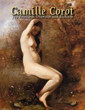 Camille Corot: 175 Paintings, Drawings and Etchings