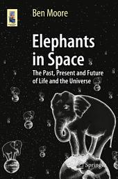 Elephants in Space: The Past, Present and Future of Life and the Universe