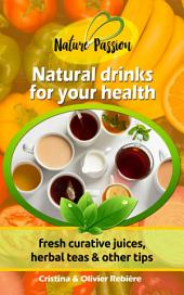 Natural drinks for your health: A small digital guide with some natural drinks, their natural and healing properties