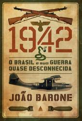 1942: O Brasil e sua guerra quase desconhecida