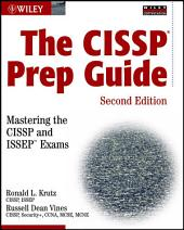 The CISSP Prep Guide: Mastering the CISSP and ISSEPExams, Edition 2