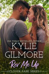 Rev Me Up (Contemporary Romance): Clover Park series, Book 7