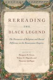 Rereading the Black Legend: The Discourses of Religious and Racial Difference in the Renaissance Empires