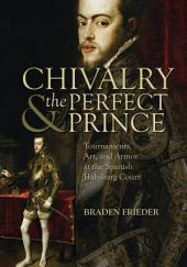 Chivalry & the Perfect Prince: Tournaments, Art, and Armor at the Spanish Habsburg Court