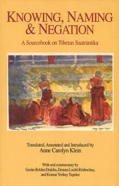 Knowing, Naming & Negation: A Sourcebook of Tibetan Texts and Oral Commentary on Buddhist Epistemology