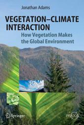 Vegetation-Climate Interaction: How Vegetation Makes the Global Environment