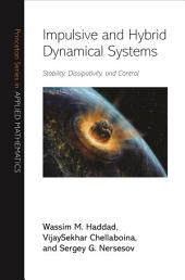 Impulsive and Hybrid Dynamical Systems: Stability, Dissipativity, and Control: Stability, Dissipativity, and Control