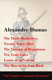 The Complete D'artagnan Romances: The Three Musketeers, Twenty Years After, the Vicomte of Bragelonne, Ten Years Later, Louise de la Valliere, and the Man in the Iron Mask