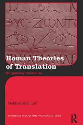 Roman Theories of Translation: Surpassing the Source