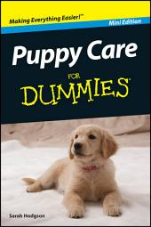 Puppy Care For Dummies?, Mini Edition: Edition 2