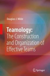 Teamology: The Construction and Organization of Effective Teams: The Construction and Organization of Effective Teams