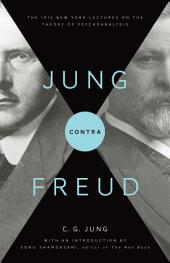 Jung contra Freud: The 1912 New York Lectures on the Theory of Psychoanalysis: The 1912 New York Lectures on the Theory of Psychoanalysis