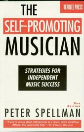 The Self-Promoting Musician: Strategies for Independent Music Success, Edition 2