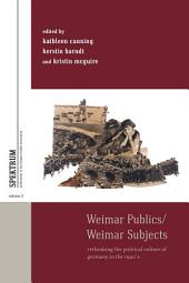 Weimar Publics/Weimar Subjects: Rethinking the Political Culture of Germany in the 1920s