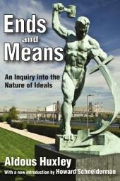 Ends and Means: An Inquiry Into the Nature of Ideals and Into the Methods Employed for Their Realization