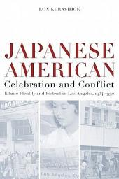 Japanese American Celebration and Conflict: A History of Ethnic Identity and Festival, 1934-1990
