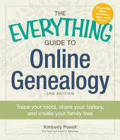 The Everything Guide to Online Genealogy: Trace Your Roots, Share Your History, and Create Your Family Tree, Edition 3