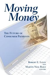 Moving Money: The Future of Consumer Payments