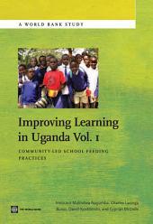 Improving Learning In Uganda, Volume 1: Community-Led School Feeding Practices