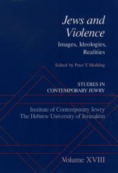 Studies in Contemporary Jewry : Volume XVIII: Jews and Violence: Images. Ideologies, Realities: Volume XVIII: Jews and Violence: Images. Ideologies, Realities