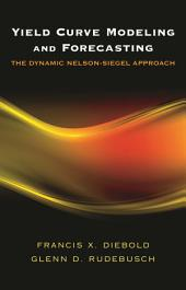 Yield Curve Modeling and Forecasting: The Dynamic Nelson-Siegel Approach: The Dynamic Nelson-Siegel Approach