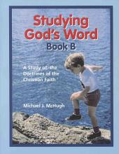 Studying God's Word: A Study of the Doctrines of the Christian Faith