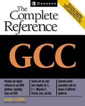 GCC: The Complete Reference: The Complete Reference