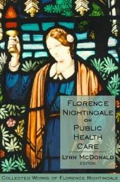 Florence Nightingale on Public Health Care: Collected Works of Florence Nightingale