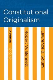 Constitutional Originalism: A Debate