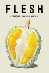 FLESH: A Southeast Asian Urban Anthology
