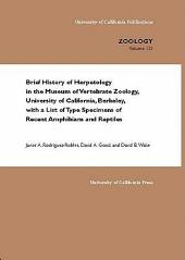 Brief History of Herpetology in the Museum of Vertebrate Zoology, University of California, Berkeley, with a List of Type Specimens of Recent Amphibians and Reptiles