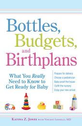Bottles, Budgets, and Birthplans: What You Really Need to Know to Get Ready for Baby