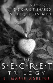 The Secret Trilogy: Secret / Secret Shared / Secret Revealed