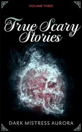 True Scary Stories: Volume Three: Clawing In The Dark