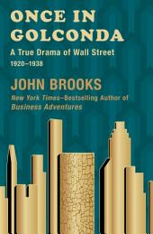 Once in Golconda: A True Drama of Wall Street 1920–1938