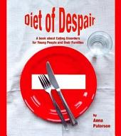Diet of Despair: A Book about Eating Disorders for Young People and their Families