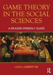 Game Theory in the Social Sciences: A Reader-friendly Guide
